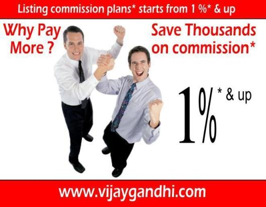 why pay more ? listing commission plan starts 1%* and up,get VIJAY now.