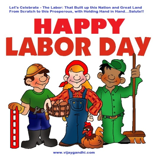 Let's Celebrate - The Labor: That Built up this Nation and Great Land From Scratch to this Prosperous, with Holding Hand in Hand...Salute!!  - www.vijaygandhi.com